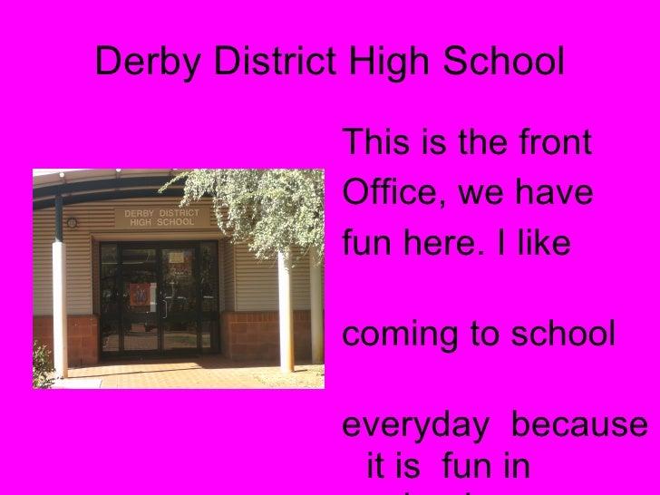 Derby District High School <ul><li>This is the front  </li></ul><ul><li>Office, we have </li></ul><ul><li>fun here. I like...