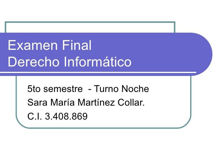 Examen Final  Derecho Informático 5to semestre  - Turno Noche Sara María Martínez Collar. C.I. 3.408.869