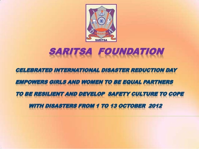 SARITSA FOUNDATION CELEBRATED INTERNATIONAL DISASTER REDUCTION DAY EMPOWERS GIRLS AND WOMEN TO BE EQUAL PARTNERS TO BE RES...