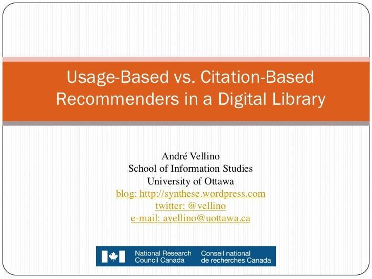 Usage-Based vs. Citation-BasedRecommenders in a Digital Library                   André Vellino           School of Infor...