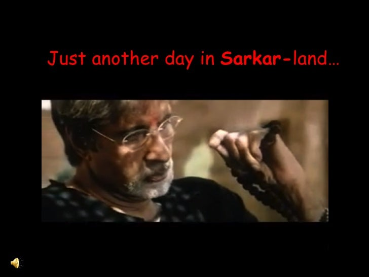 Just another day in Sarkar-land…