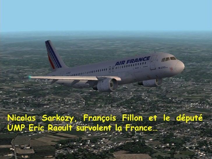 Nicolas Sarkozy, François Fillon et le député UMP Eric Raoult survolent la France…