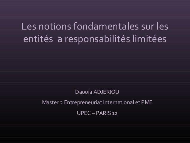 Les notions fondamentales sur les entités a responsabilités limitées Daouia ADJERIOU Master 2 Entrepreneuriat Internationa...