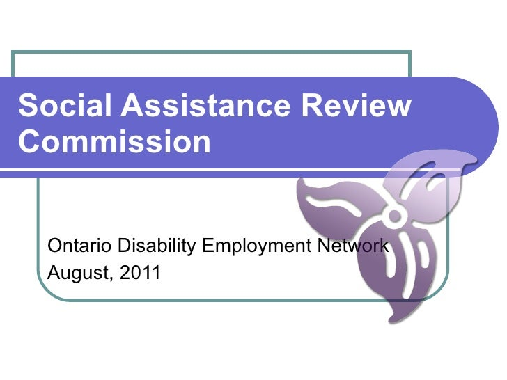 Social Assistance Review Commission Ontario Disability Employment Network  August, 2011