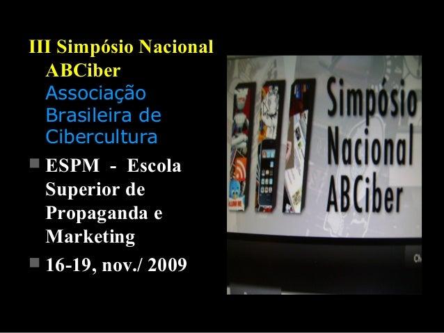 III Simpósio NacionalIII Simpósio Nacional ABCiberABCiber AssociaçãoAssociação Brasileira deBrasileira de CiberculturaCibe...