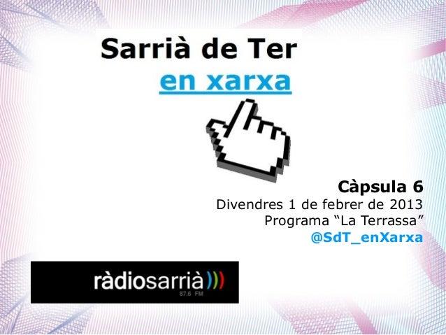 """Càpsula 6Divendres 1 de febrer de 2013      Programa """"La Terrassa""""             @SdT_enXarxa"""
