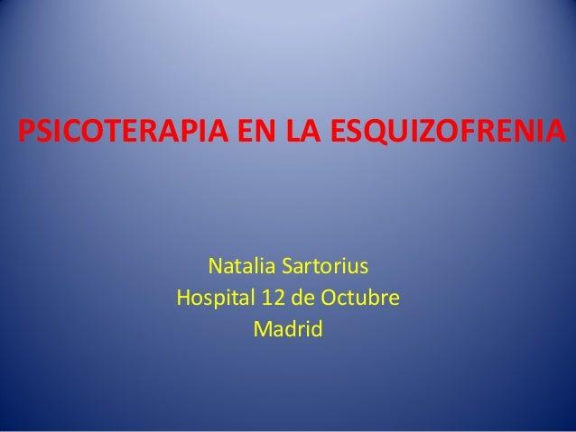 PSICOTERAPIA EN LA ESQUIZOFRENIANatalia SartoriusHospital 12 de OctubreMadrid