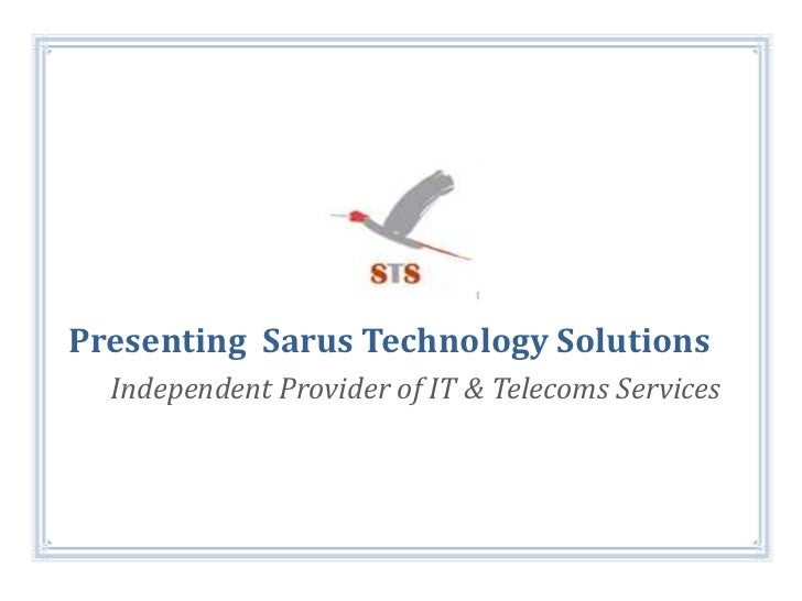 Presenting  Sarus Technology Solutions<br />Independent Provider of IT & Telecoms Services <br />