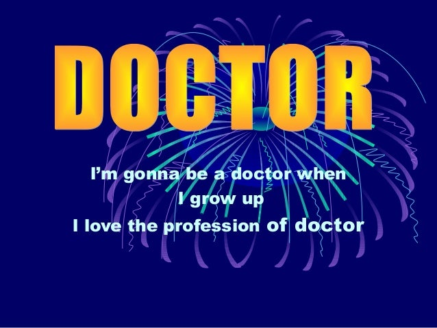 l'm gonna be a doctor when l grow up l love the profession of doctor