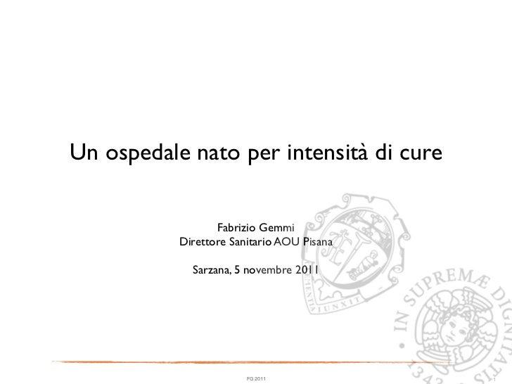 Un ospedale nato per intensità di cure                  Fabrizio Gemmi           Direttore Sanitario AOU Pisana           ...