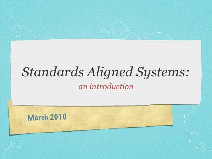 Standards Aligned Systems:                an introduction    M a rch 2010