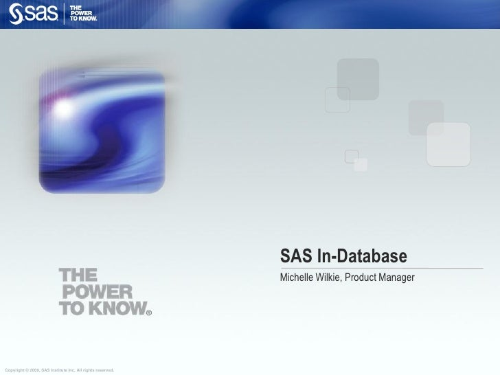 SAS In-Database                                                             Michelle Wilkie, Product Manager     Copyright...