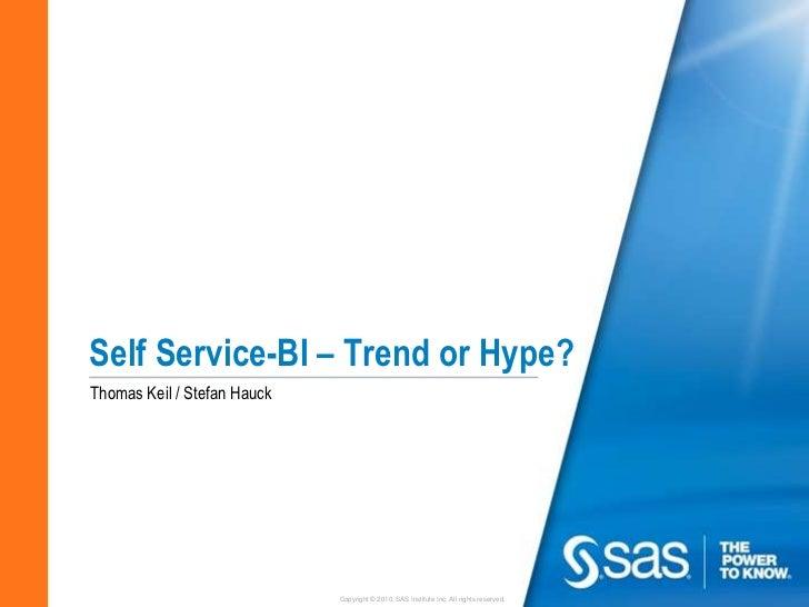 Self Service-BI – Trend or Hype?Thomas Keil / Stefan Hauck                             Copyright © 2010, SAS Institute Inc...