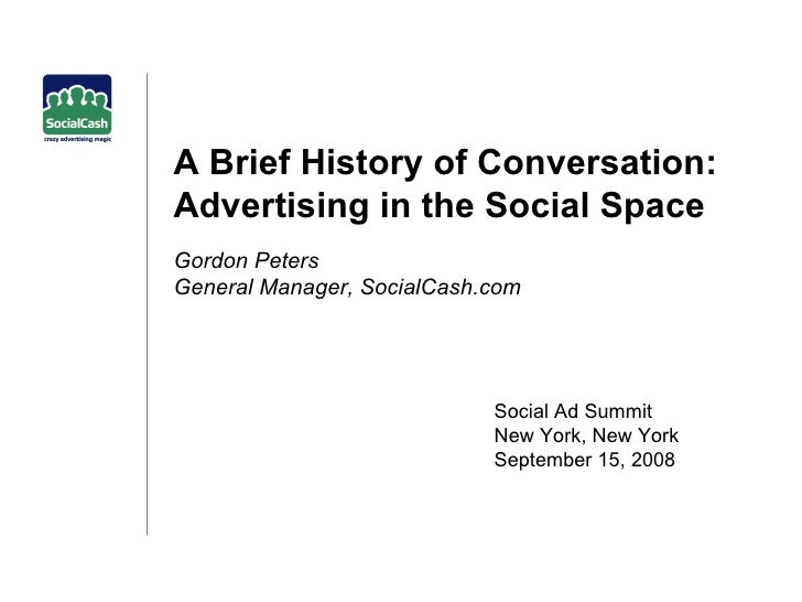 A Brief History of Conversation: Advertising in the Social Space  Gordon Peters General Manager, SocialCash.com Social Ad ...