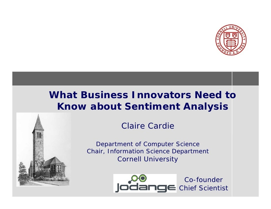 What Business Innovators Need to  Know about Sentiment Analysis                 Claire Cardie          Department of Compu...