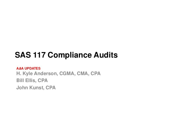 SAS 117 Compliance AuditsA&A UPDATESH. Kyle Anderson, CGMA, CMA, CPABill Ellis, CPAJohn Kunst, CPA
