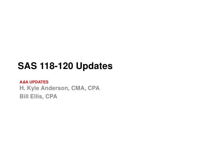 SAS 118-120 Presentation by H Kyle Anderson and Bill Ellis 10 27 2011