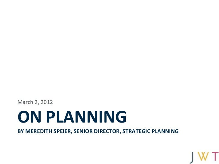 March 2, 2012ON PLANNINGBY MEREDITH SPEIER, SENIOR DIRECTOR, STRATEGIC PLANNING