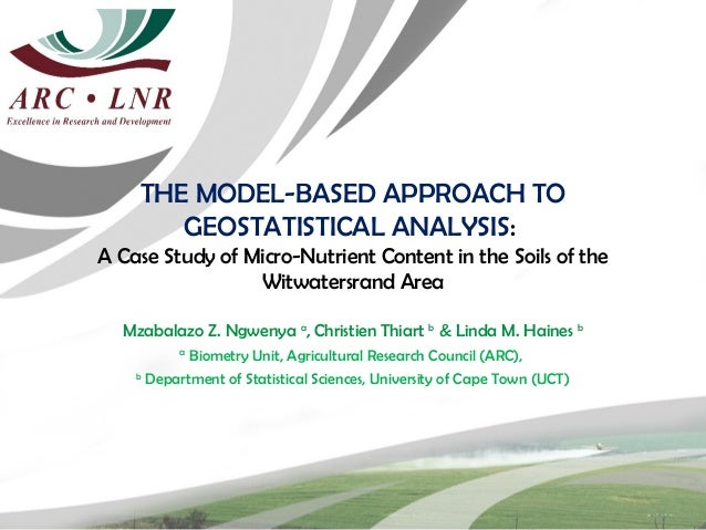 THE MODEL-BASED APPROACH TO       GEOSTATISTICAL ANALYSIS:A Case Study of Micro-Nutrient Content in the Soils of the      ...