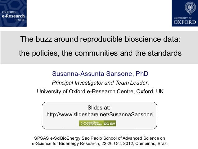The buzz around reproducible bioscience data:the policies, the communities and the standards            Susanna-Assunta Sa...