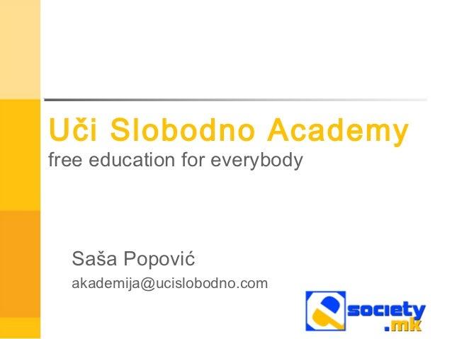 Uči Slobodno Academyfree education for everybody  Saša Popović  akademija@ucislobodno.com
