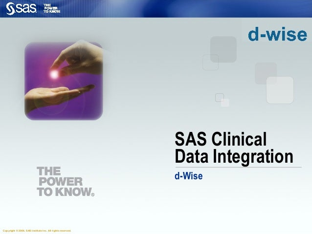 SAS Clinical Data Integration d-Wise  Copyright © 2006, SAS Institute Inc. All rights reserved.