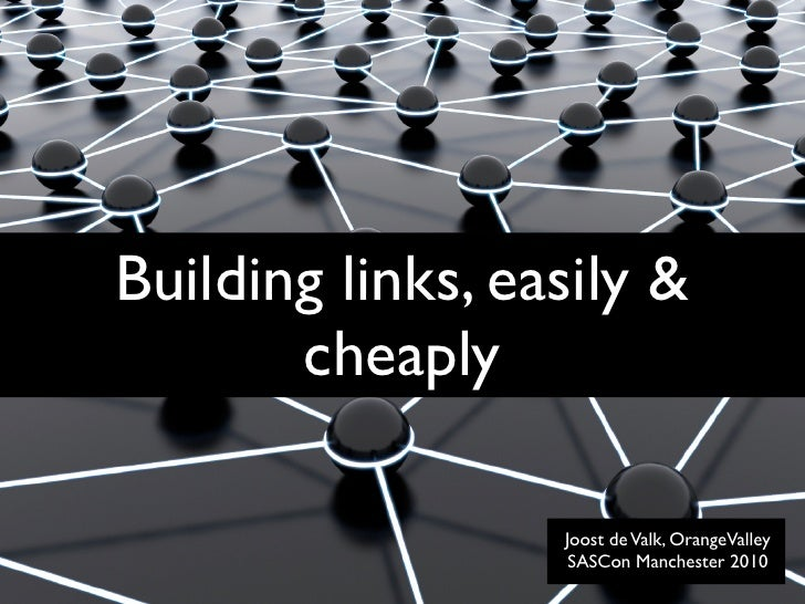 Building links, easily &        cheaply                    Joost de Valk, OrangeValley                    SASCon Mancheste...