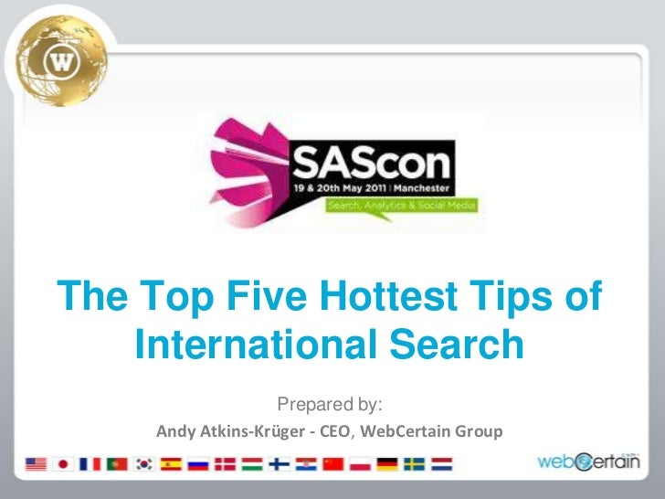 The Top Five Hottest Tips of International Search<br />Prepared by:<br />Andy Atkins-Krüger - CEO, WebCertain Group<br />