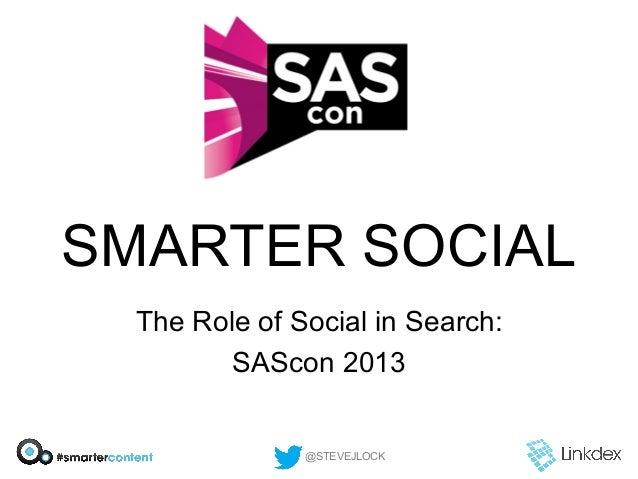 SMARTER SOCIALThe Role of Social in Search:SAScon 2013@STEVEJLOCK