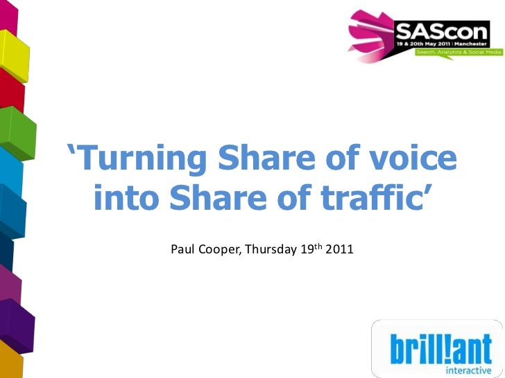 1<br />'Turning Share of voice into Share of traffic'<br />Paul Cooper, Thursday 19th 2011<br />
