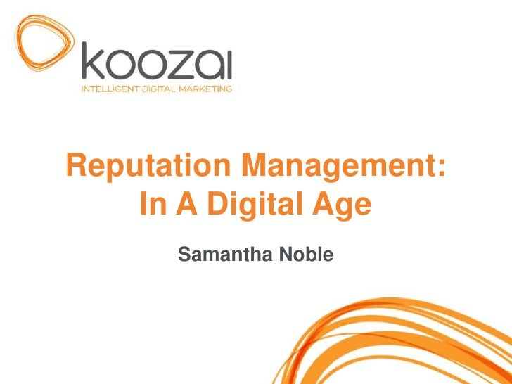 Reputation Management:    In A Digital Age      Samantha Noble                         1