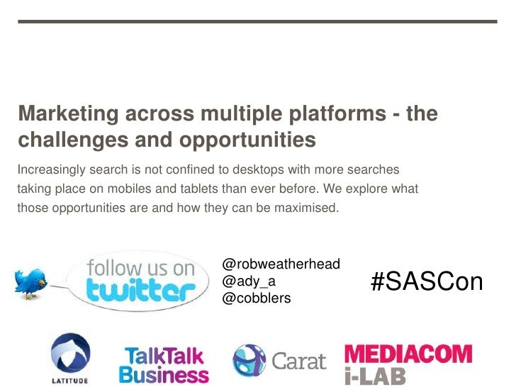 Marketing across multiple platforms - the challenges and opportunities - SASCon 2012
