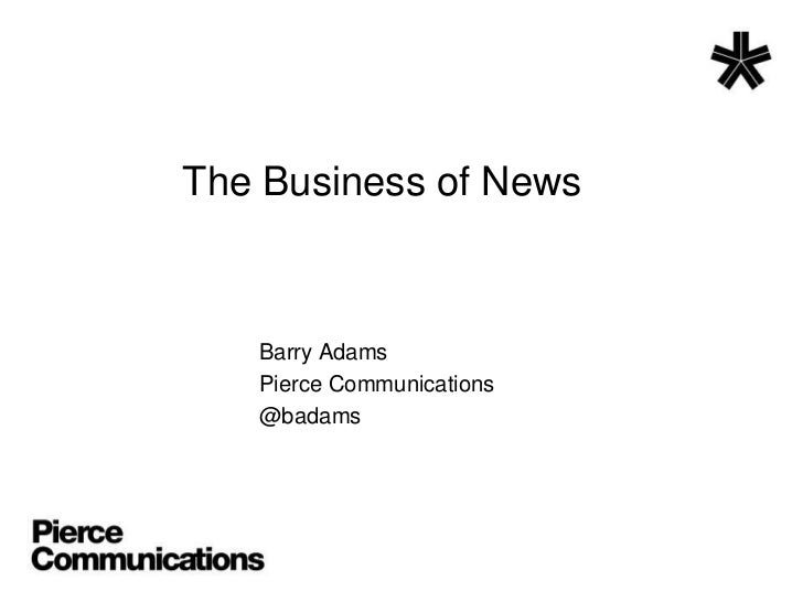 The Business of News<br />Barry Adams<br />Pierce Communications<br />@badams<br />