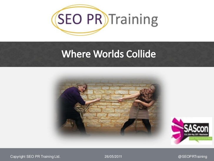 Where Worlds Collide<br />20/05/2011<br />@SEOPRTraining<br />