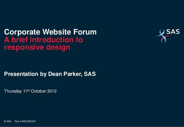 Corporate Website ForumA brief introduction toresponsive designPresentation by Dean Parker, SASThursday 11th October 2012©...