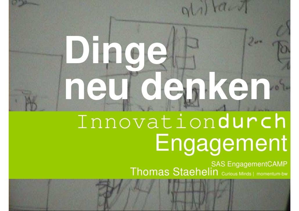 Dinge neu denken Innovationdurch       Engagement                           SAS EngagementCAMP     Thomas Staehelin Curiou...