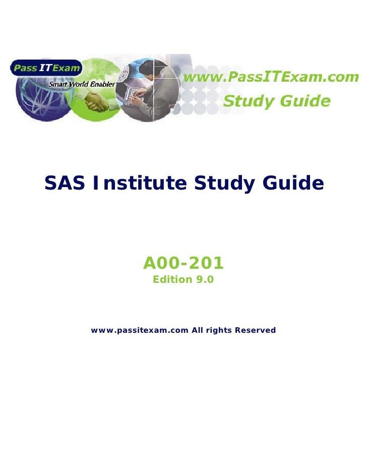 SAS Institute Study Guide                  A00-201                 Edition 9.0        www.passitexam.com All rights Reserv...