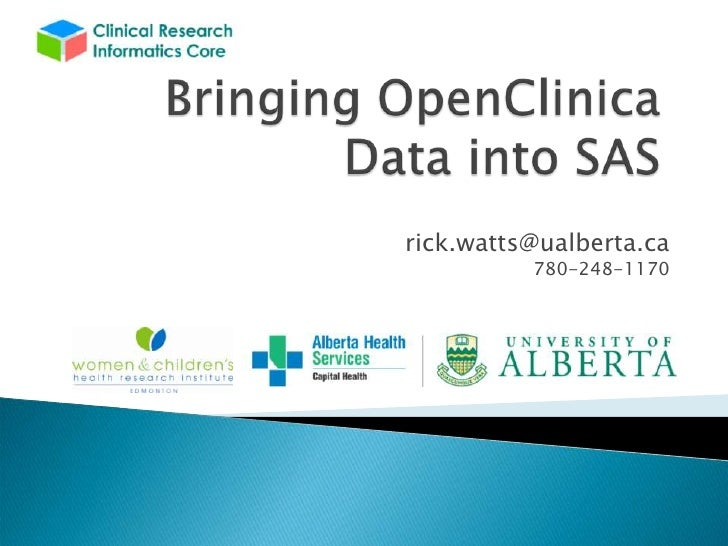 Bringing OpenClinica Data into SAS<br />rick.watts@ualberta.ca<br />780-248-1170<br />