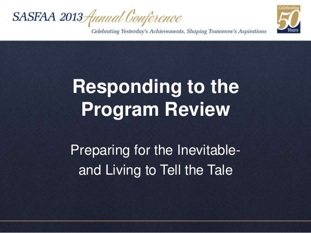 Responding to the Program ReviewPreparing for the Inevitable- and Living to Tell the Tale