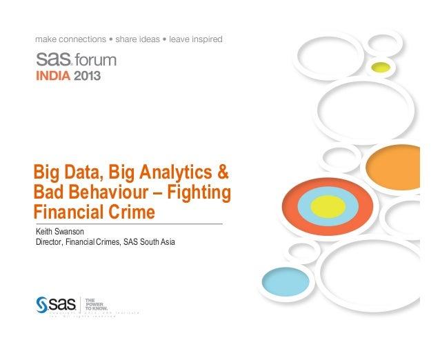 SAS Forum India: Big Data, Big Analytics & Bad Behaviour - Fighting Financial Crime