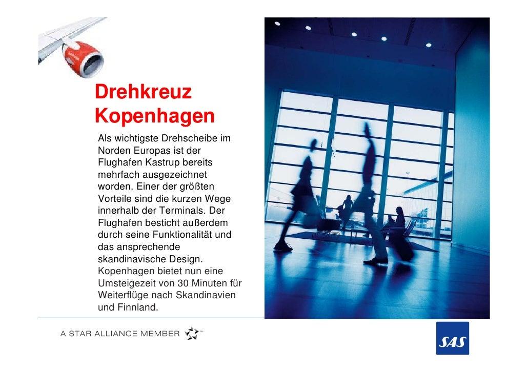 DrehkreuzKopenhagenAls wichtigste Drehscheibe imNorden Europas ist derFlughafen Kastrup bereitsmehrfach ausgezeichnetworde...