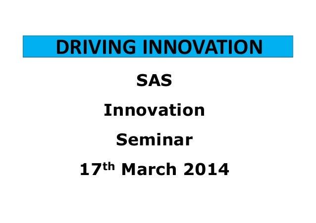 DRIVING INNOVATION SAS Innovation Seminar 17th March 2014