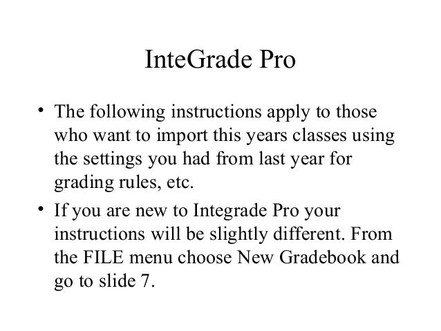 InteGrade Pro • The following instructions apply to those who want to import this years classes using the settings you had...