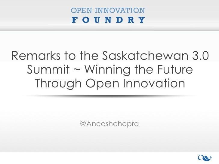 Remarks to the Saskatchewan 3.0  Summit ~ Winning the Future   Through Open Innovation          @Aneeshchopra