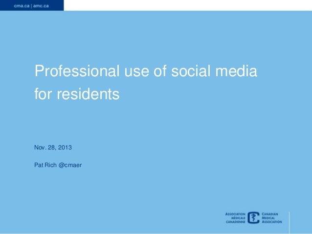 Professional use of social media for residents  Nov. 28, 2013 Pat Rich @cmaer  1