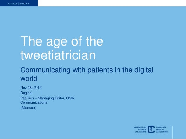 The age of the tweetiatrician Communicating with patients in the digital world Nov 28, 2013 Regina Pat Rich – Managing Edi...