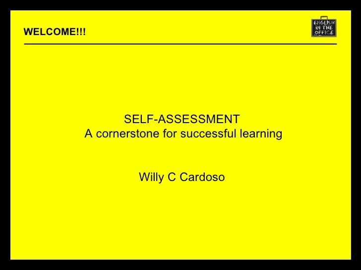 SELF-ASSESSMENT A cornerstone for successful learning Willy C Cardoso WELCOME!!!