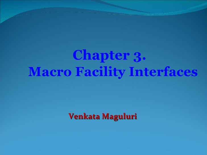 Chapter 3. Macro Facility Interfaces Venkata Maguluri