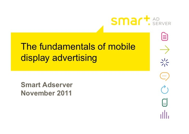 The fundamentals of mobiledisplay advertisingSmart AdserverNovember 2011
