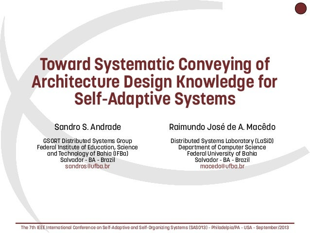 Toward Systematic Conveying of Architecture Design Knowledge for Self-Adaptive Systems Sandro S. Andrade GSORT Distrib...